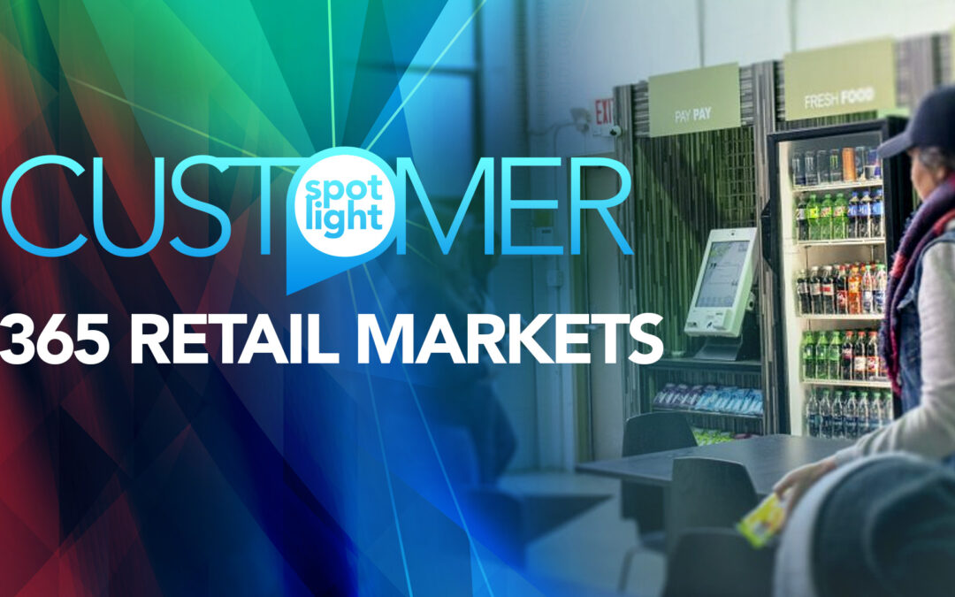 Customer Spotlight—365 Retail Markets