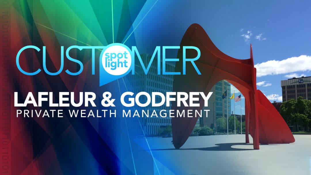 Customer Spotlight: LaFleur & Godfrey Private Wealth Management