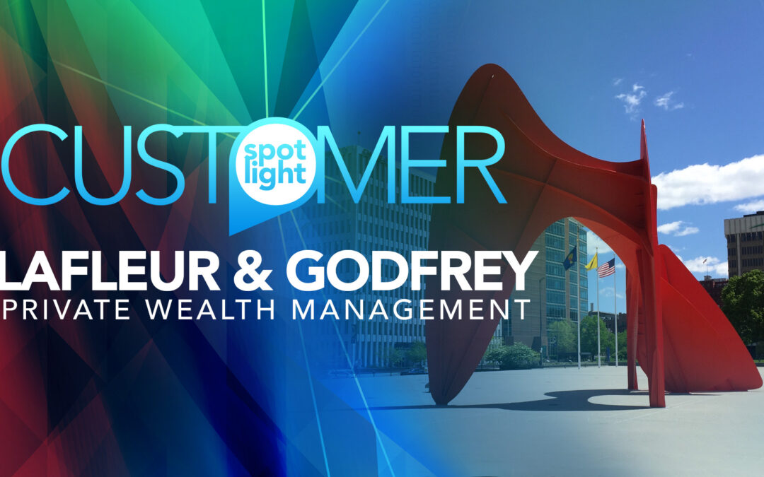 Customer Spotlight: LaFleur & Godfrey Private Wealth Management