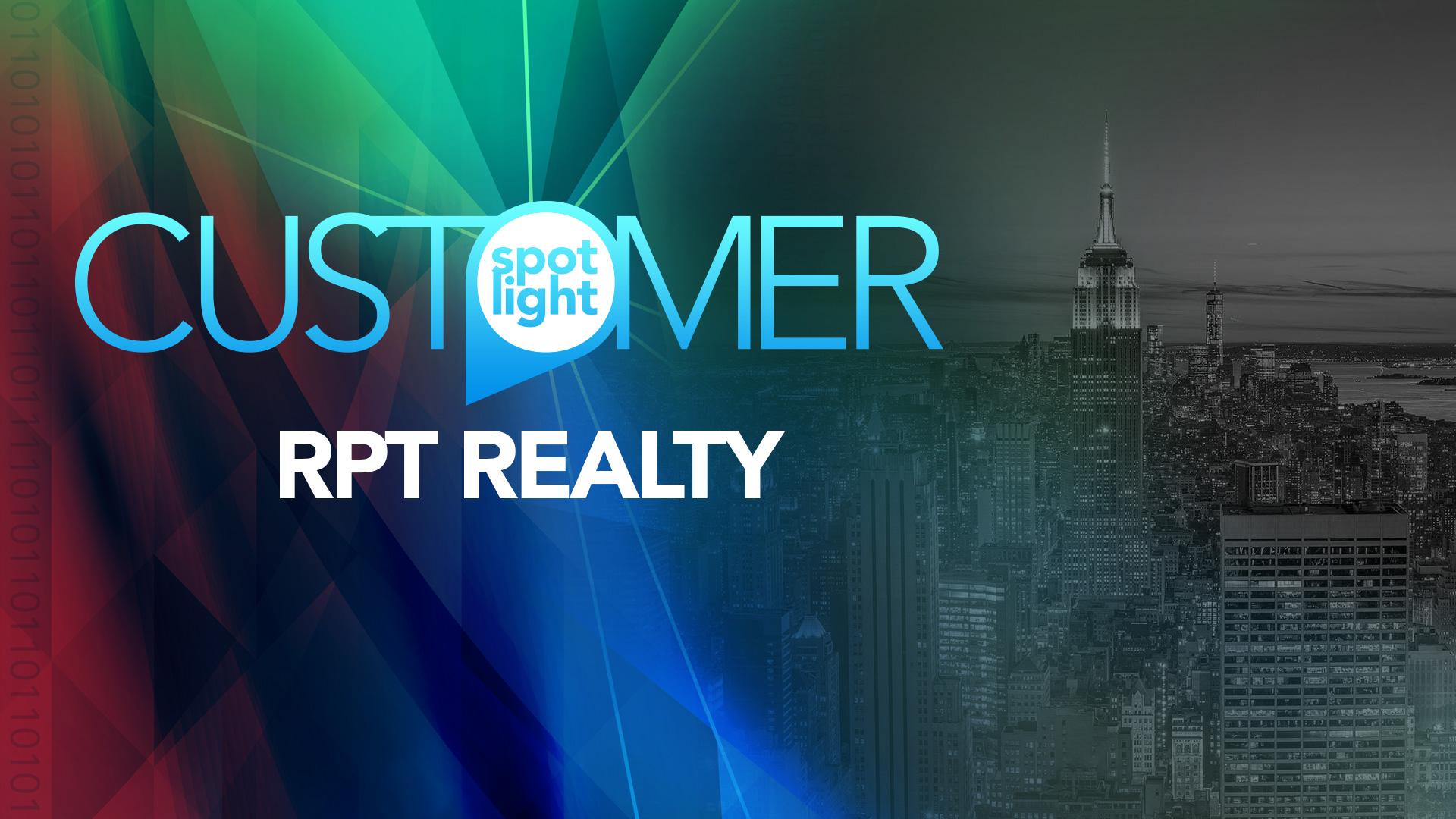 Customer Spotlight—RPT Realty
