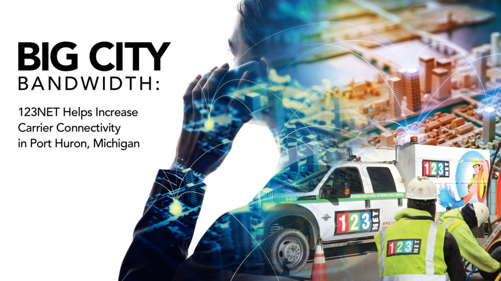 BIG CITY Bandwidth: 123NET Helps Increase Carrier Connectivity in Port Huron, Michigan