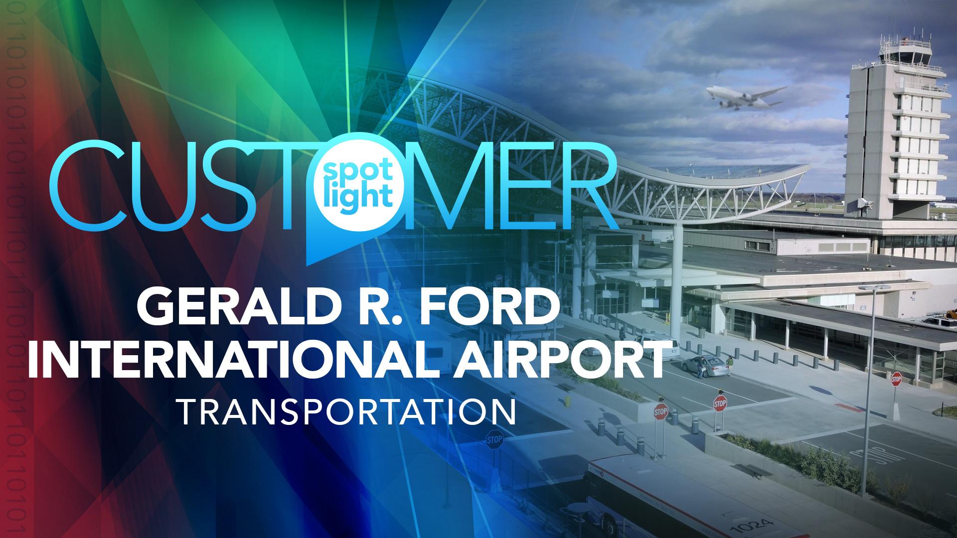 Customer Spotlight – Gerald R. Ford International Airport