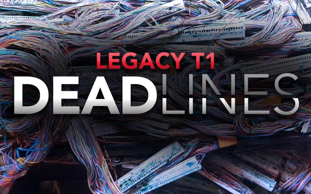 Legacy T1 DEAD LINES