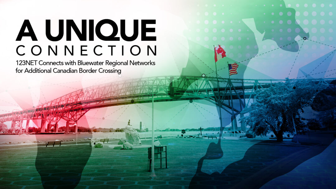 A Unique Connection: 123NET Connects with Bluewater Regional Networks for Additional Canadian Border Crossing
